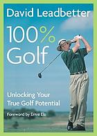 100% golf : unlocking your true golf potential