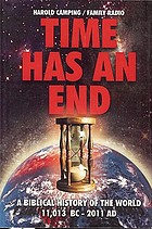 Time has an end : a Biblical history of the world 11,013 B.C.-2011 A.D.