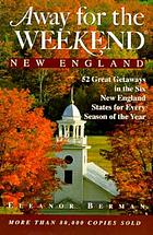 Away for the weekend, New England : 52 great getaways in the six New England states for every season of the year