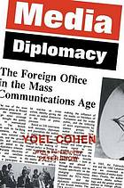 Media diplomacy : the foreign Office in the mass communications age