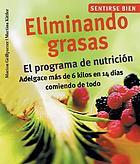 Eliminando grasas : el programa de nutricion adelgace mas de 6 kilos en 14 dias comiendo de todo