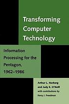 Transforming computer technology : information processing for the Pentagon, 1962-1986