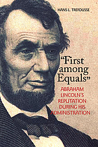 First among equals : Abraham Lincoln's reputation during his administration