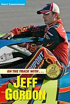 On the track with-- Jeff Gordon