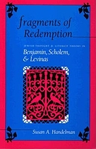 Fragments of redemption : Jewish thought and literary theory in Benjamin, Scholem, and Levinas