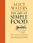 The art of simple food : notes, lessons, and recipes from a delicious revolution