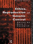 Ethics, reproduction, and genetic control