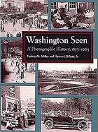 Washington seen : a photographic history, 1875-1965