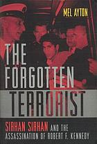 The forgotten terrorist Sirhan Sirhan and the assassination of Robert F. Kennedy