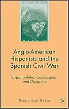 Anglo-American Hispanists and the Spanish Civil War : Hispanophilia, commitment, and discipline
