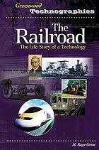 The railroad the life story of a technology