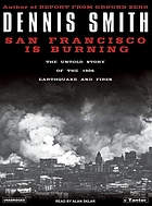 San Francisco is burning [the untold story of the 1906 earthquake and fires]