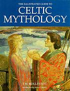 The illustrated guide to Celtic mythology