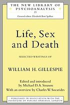 Life, sex, and death : selected writings of William H. Gillespie