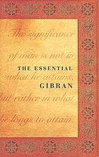 The essential Gibran In commemoration of the seventy-fifth anniversary of the passing of Kahlil Gibran