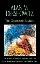 The Genesis of justice : ten stories of biblical injustice that led to the Ten Commandments and modern law