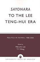 Sayonara to the Lee Teng-hui era : politics in Taiwan, 1988-2000