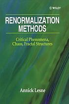Renormalization methods : critical phenomena, chaos, fractal structures