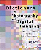 Dictionary of photography and digital imaging : the essential reference for the modern photographer