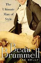 Beau Brummell : the ultimate man of style