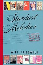 Stardust melodies : the biography of twelve of America's most popular songs