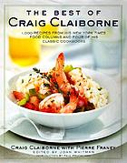 The best of Craig Claiborne : 1000 recipes from his New York times food columns and four of his classic cookbooks