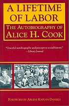 A lifetime of labor : the autobiography of Alice H. Cook ; foreword by Arlene Kaplan Daniels