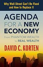 Agenda for a new economy : from phantom wealth to real wealth