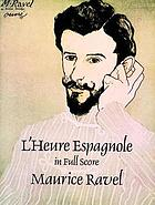 L'heure espagnole : comédie musicale en un acte = A Spanish hour : musical play in one act