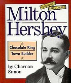 Milton Hershey : chocolate king, town builder