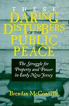These daring disturbers of the public peace : the struggle for property and power in early New Jersey