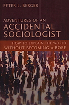 Adventures of an accidental sociologist : how to explain the world without becoming a bore