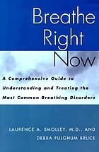 Breathe right now : a comprehensive guide to understanding and treating the most common breathing disorders