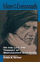 Islam at the crossroads : on the life and thought of Bediuzzaman Said Nursi