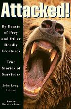 Attacked! : by beasts of prey and other deadly creatures : true stories of survivors