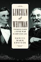 Lincoln and Whitman : parallel lives in Civil War Washington