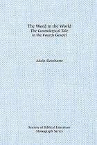 The word in the world : the cosmological tale in the fourth Gospel
