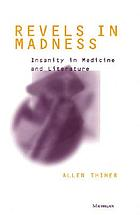 Revels in madness : insanity in medicine and literature