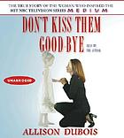 Don't kiss them good-bye