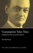 Consumption takes time : implications for economic theory
