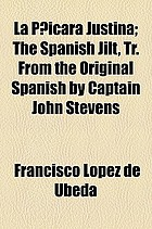 La p [U+0299]icara justina ; the spanish jilt, tr. from the original spanish by Captain John Stevens