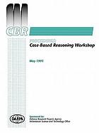 Case-based reasoning : proceedings of a Workshop held at the Madison Hotel, Washington, D.C., May 8-10, 1991
