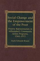Social change and the empowerment of the poor : poverty representation in Milwaukee's community action programs, 1964-1972