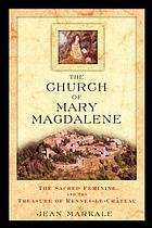 The church of Mary Magdalene : the sacred feminine and the treasure of Rennes-le-Château