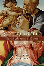 Michelangelo : the artist, the man, and his times