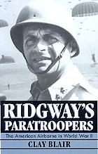 Ridgway's paratroopers : the American airborne in World War II