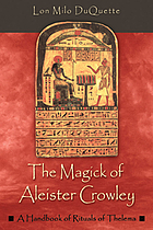 The magick of Aleister Crowley : a handbook of the rituals of Thelema