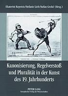 Kanonisierung, Regelverstoss und Pluralität in der Kunst des 19. Jahrhunderts