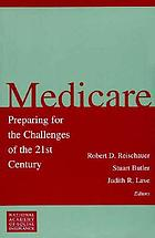 Medicare : preparing for the challenges of the 21st century