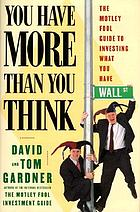 You have more than you think : the Motley Fool guide to investing what you have